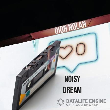 Dion Nolan - Noisy Dream (2020)